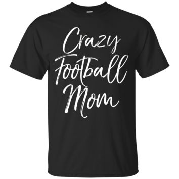 Crazy Football Mom Shirt Funny Vintage Proud Mother T-shirt