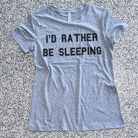 T Shirts Women - I'd Rather Be Sleeping - womens clothing, graphic tees, shirt with sayings, sarcastic, funny shirt