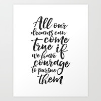 PRINTABLE ART, All Our Dreams Can Come True If We Have Courage To Pursue Them,Kids Gift,Children Quo Art Print by TypoHouse