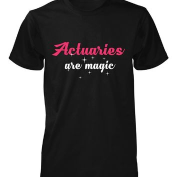 Actuaries Are Magic. Awesome Gift - Unisex Tshirt