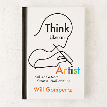 Think Like An Artist: Lead A More Creative, Productive Life By Will Gompertz - Urban Outfitters
