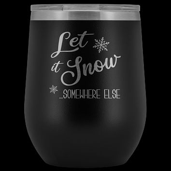 Let it Snow Somewhere Else Winter Wine Tumbler Gifts Funny Christmas Stemless Stainless Steel Hot Cold BPA Free 12oz Travel Cup