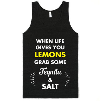 When Life Gives You Lemons Grab Some Tequila And Salt