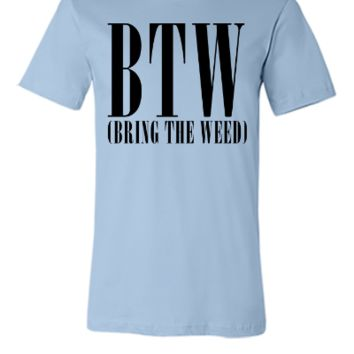 BRING THE WEED - Unisex T-shirt