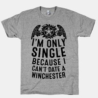 I'm Only Single Because I Can't Date A Winchester | T-Shirts, Tank Tops, Sweatshirts and Hoodies | Human
