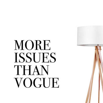 More Issues Than Vogue Wall Decal, Typography Wall Sticker, Typography Decal, Office Decor, Bedroom Wall Decal, Livingroom Wall Decal