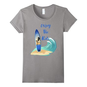 Enjoy The Ride Surf Board T Shirt