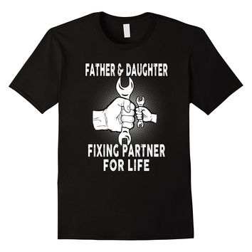 Father And Daughter Fixing Partner For Life Shirt