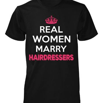 Real Women Marry Hairdressers. Cool Gift - Unisex Tshirt