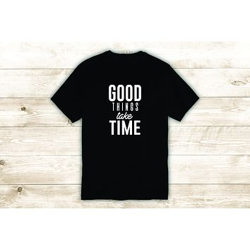 Good Things Take Time T-Shirt Tee Shirt Vinyl Heat Press Custom Inspirational Quote Teen Girls Fitness Gym