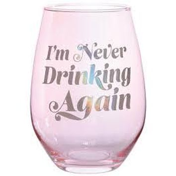 "SLANT COLLECTIONS ""NEVER DRINKING AGAIN"" STEMLESS 30 OZ WINE GLASS"