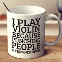 I Play Violin Because Punching People Is Frowned Upon