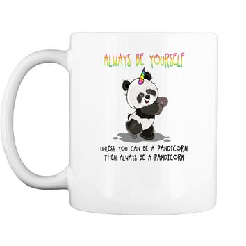 Cute Funny Always Be Yourself Unless You Can be a Pandicorn Mug