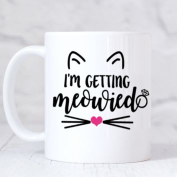 I'M GETTING MEOWIED 11 oz Coffee Mug. Engagement Announcement / Engagement Gift for Best Friend / Cat Mug / Wedding Planning Mug