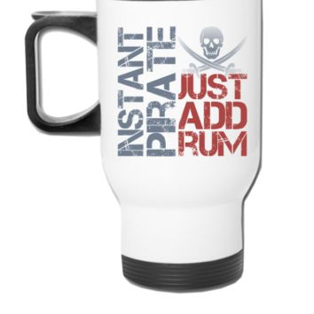 Instant Pirate Just Add Rum - Travel Mug