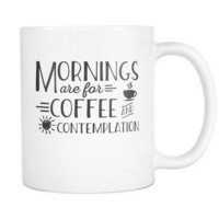 Mornings Are For Coffee And Contemplation Coffee Mug, 11 Ounce