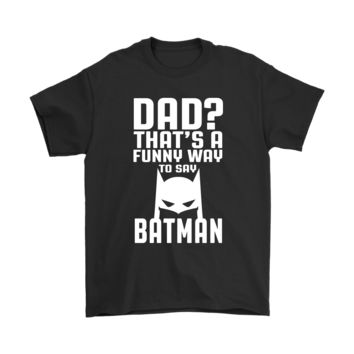 PEAPV4S Dad? That's A Funny Way To Say Batman Family Shirts
