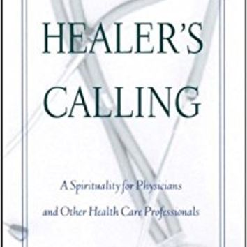 The Healer's Calling: A Spirituality for Physicians and Other Health Care Professionals Paperback – January 1, 1997