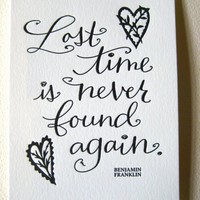 LETTERPRESS ART PRINT-Lost time is never found again. Benjamin Franklin