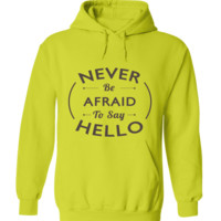 Never Be Afraid To Say Hello Text In Style Hoodie