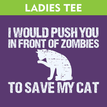 Push You In Front Of ZOMBIES Funny Cat - Ladies T-Shirt