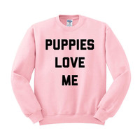 Crewneck - Puppies Love Me - Sweater Womens Ladies Outfit Oversized