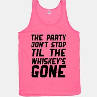 The Party Don't Stop Til The Whiskey's Gone