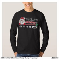 All I want for Christmas Funny Design T-Shirt