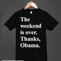 The Weekend Is Over Thanks Obama-Unisex Black T-Shirt