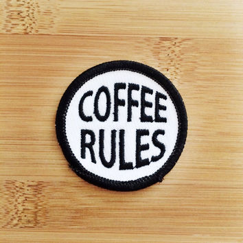 "Coffee Rules Patch - Iron or Sew On - 2"" - Embroidered Circle Appliqué - Black White - Funny Phrase Gift Idea Hat Bag Accessory Handmade USA"