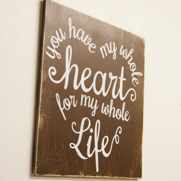 You Have My Whole Heart For My Whole Life Wood Sign Distressed Wood Primitive Anniversary Gift Wedding Gift Rustic Sign Shabby Chic Decor