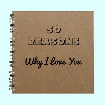 50 Reasons Why I Love You - Book, Large Journal, Custom Journal, Personalized Book, Personalized Journal, , Sketchbook, Scrapbook, Smashbook