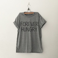 Forever Hungry T-Shirt womens girls teens unisex grunge tumblr instagram blogger punk swag dope hipster gifts merch