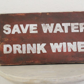 Wooden sign, wall decor, hand painted and lettered, Save Water Drink Wine