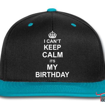 I Can't Keep Calm Its My Birthday Snapback