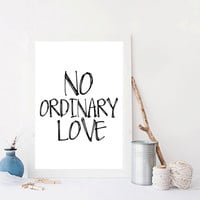 PRINTABLE Love Print Printable Wall Art Typography Art No Ordinary Love Love quote Song Lyric Art Typography Print Modern Wall Art Download