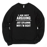 I Am Not Arguing-Unisex Black Sweatshirt