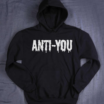 Grunge Anti-You Hoodie Slogan Sarcastic Creepy Cute Dripping Emo Tumblr Sweatshirt Jumper