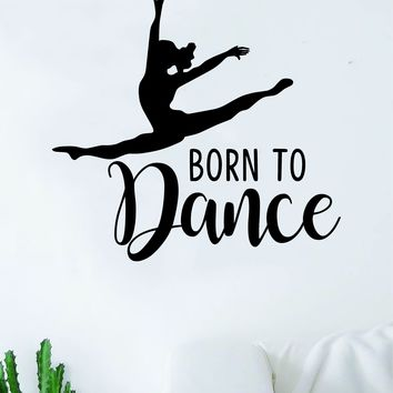 Born to Dance Quote Wall Decal Sticker Bedroom Living Room Vinyl Art Home Sticker Decoration Decor Teen Nursery Inspirational Dancer Dancing Girls Leap Ballerina Cute