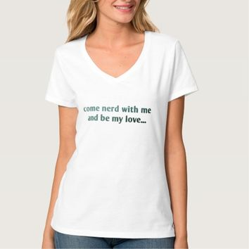 Funny Come nerd with me and be my love... T-Shirt