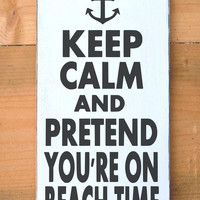 Beach Decor On Beach Time Sign Keep Calm Pretend Anchor Wall Art