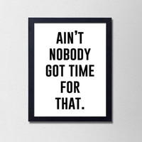 Funny Black and White Typography Poster. Ain't nobody got time for that. Silly Quote. Funny Quote. Bedroom Decor. Home Decor. Modern Art