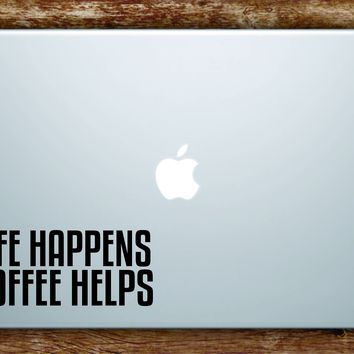 Life Happens Coffee Helps Laptop Apple Macbook Quote Wall Decal Sticker Art Vinyl Beauty Inspirational Quote Funny Girls Motivational