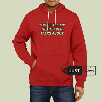 Hoodie Pullover Red - You're All My Heart Ever Talks About Adult unisex