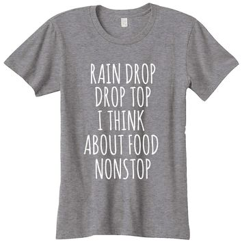Rain Drop Drop Top I Think About Food Non Stop Womens Graphic Tee