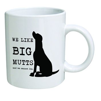 Funny Mug 11OZ - We like big mutts and we cannot lie - Gift for dog lovers, Men Women, Him or Her, Mom, Dad, Brother, Sister - Valentine's Day, Idea for a Boyfriend, Girlfriend, Husband or Wife.