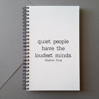 Quiet people have the loudest minds, Stephen King quote, Journal, wire bound notebook, personal diary, jotter, sketchbook, white journal