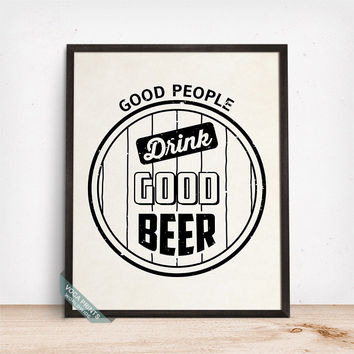 Good People Drink Good Beer Print, Typography Poster, Beer Art, Wall Art, Bar Decor, Kitchen Art, Beer Lover, Mothers Day Gift
