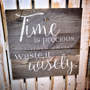 Rustic Barn Wood Sign-Time is precious Waste it Wisely