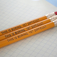 this is Boring yet Difficult, yet difficult. 3 funny yellow pencils help deal with the tedium of boring tasks.